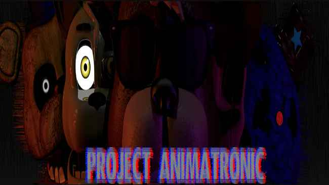 Project Animatronic Free Download